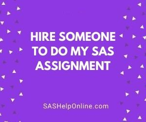 Hire Someone To Do My SAS Assignment