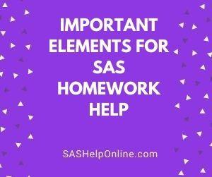 Important Elements for SAS Homework Help
